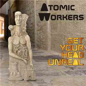 Atomic Workers - Get Your Head Unreal download free